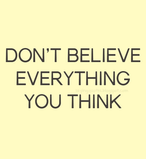 Dont-believe-everything-you-think-saying-quotes